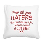 for-all-you-haters Square Canvas Pillow
