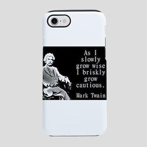 As I Slowly Grow Wise - Twain iPhone 7 Tough Case