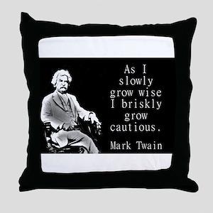 As I Slowly Grow Wise - Twain Throw Pillow