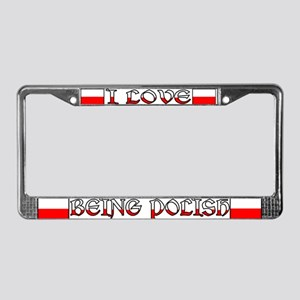 I LOVE BEING POLISH License Plate Frame