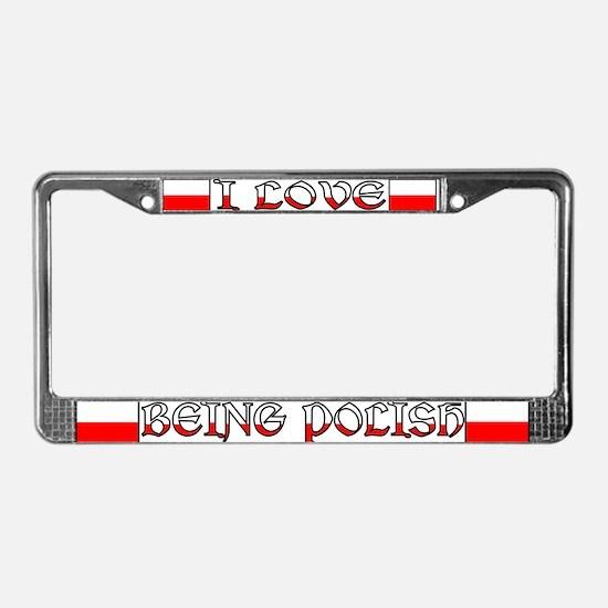 I LOVE BEING POLISH License Plate Frame