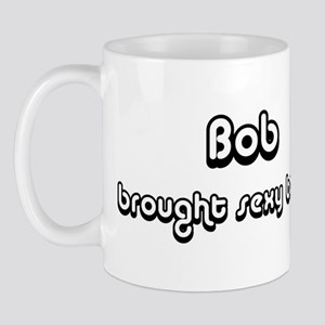 Sexy: Bob Mug