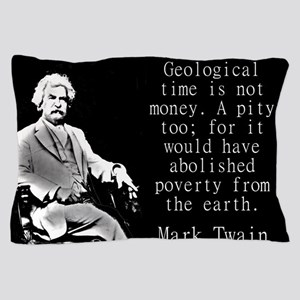 Geological Time Is Not Money - Twain Pillow Case
