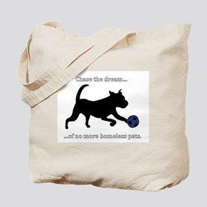 Chase the dream of no more homeless pets. Tote Bag