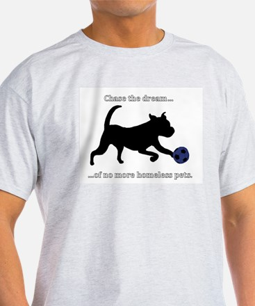 Chase the dream of no more homeless pets. T-Shirt