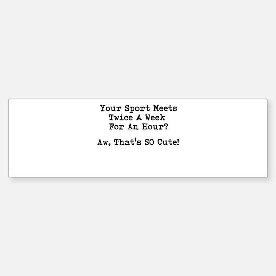 Your Sport Bumper Bumper Bumper Sticker