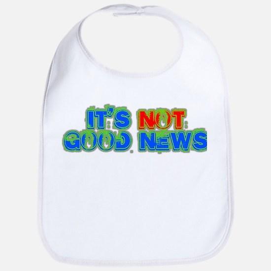 ITS NOT GOOD NEWS Bib