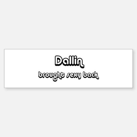 Sexy: Dallin Bumper Bumper Bumper Sticker