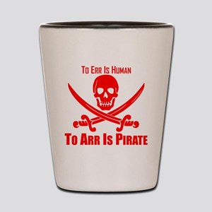 To Arr Is Pirate Red Shot Glass