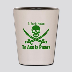 To Arr Is Pirate Green Shot Glass