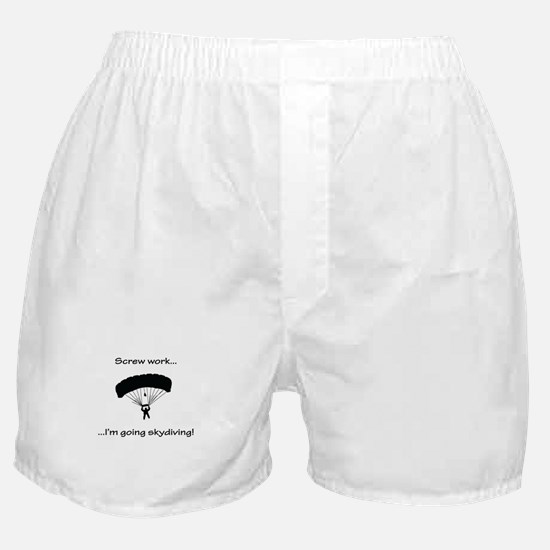 Screw Work, I'm Going Skydiving Boxer Shorts