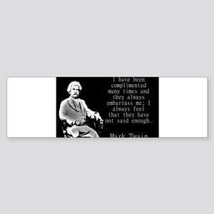 I Have Been Complimented Many Times - Twain Bumper