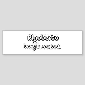 Sexy: Rigoberto Bumper Sticker