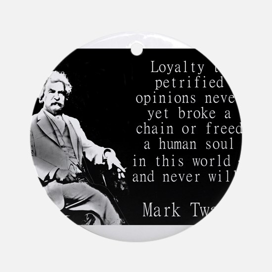 Loyalty To Petrified Opinions - Twain Round Orname