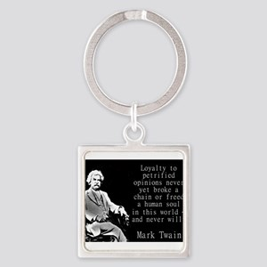Loyalty To Petrified Opinions - Twain Keychains