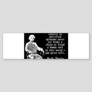 Loyalty To Petrified Opinions - Twain Bumper Stick