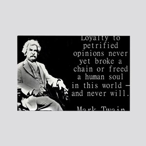 Loyalty To Petrified Opinions - Twain Magnets