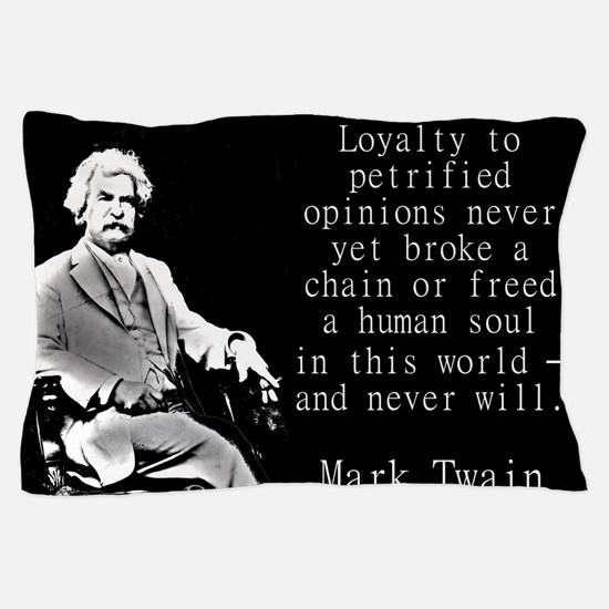 Loyalty To Petrified Opinions - Twain Pillow Case