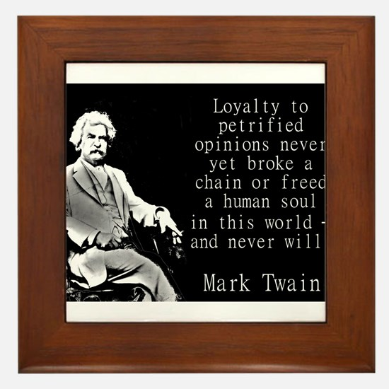 Loyalty To Petrified Opinions - Twain Framed Tile