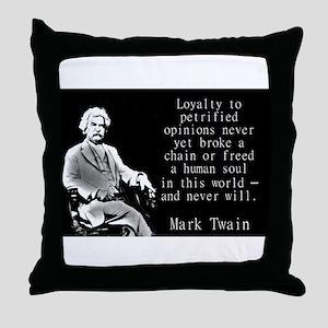Loyalty To Petrified Opinions - Twain Throw Pillow