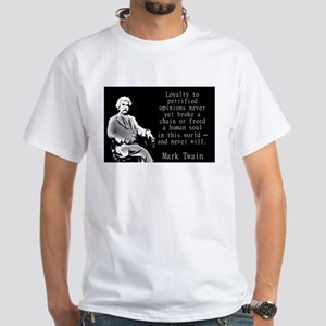 Loyalty To Petrified Opinions - Twain T-Shirt