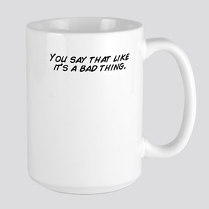 You say that like it's a bad thing. Mugs