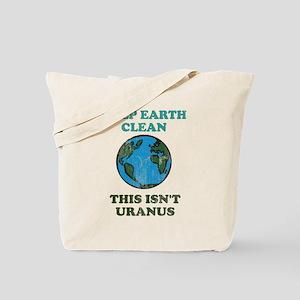 Keep earth clean isn't uranus Tote Bag