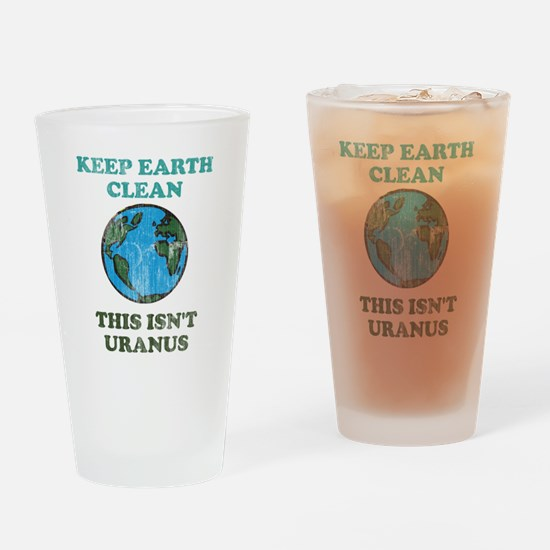 Keep earth clean isn't uranus Drinking Glass