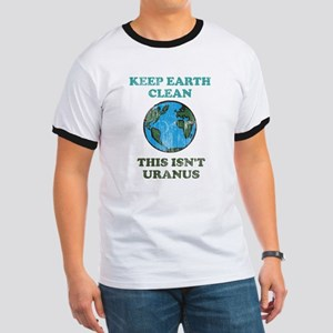Keep earth clean isn't uranus Ringer T