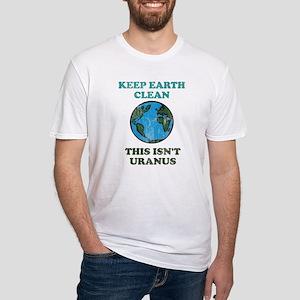 Keep earth clean isn't uranus Fitted T-Shirt