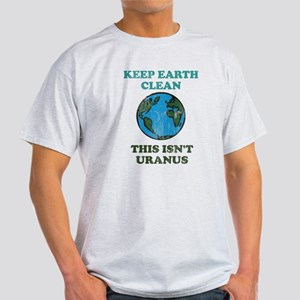 Keep earth clean isn't uranus Light T-Shirt