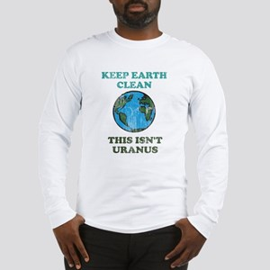 Keep earth clean isn't uranus Long Sleeve T-Shirt
