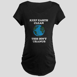 Keep earth clean isn't uranus Maternity Dark T-Shi