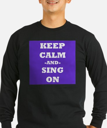 Keep Calm and Sing On Long Sleeve T-Shirt
