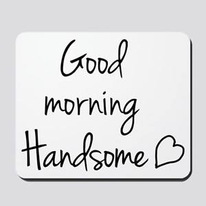Good morning Handsome Mousepad
