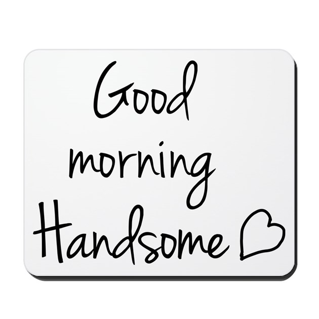Good Morning All Caps : Good morning handsome mousepad by your tshirt