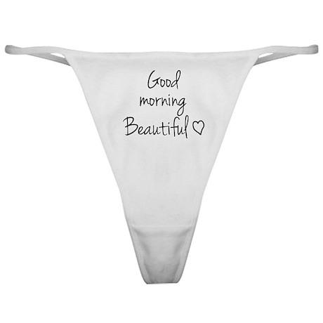 Good morning beautiful Classic Thong