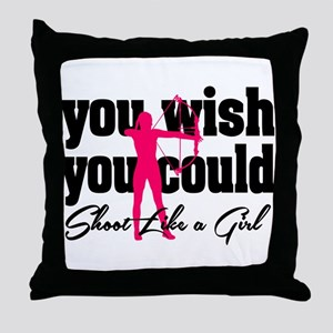 You Wish You Could Shoot Like a Girl Throw Pillow