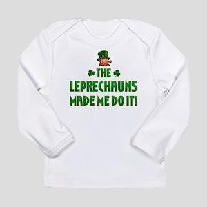 The Leprechauns Made Me Do It Long Sleeve T-Shirt