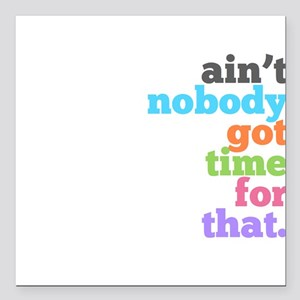 ain't nobody got time for that Square Car Magnet 3