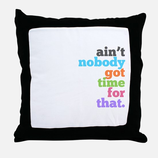 ain't nobody got time for that Throw Pillow