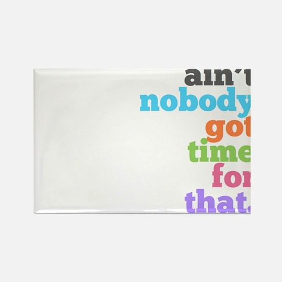 ain't nobody got time for that Rectangle Magnet