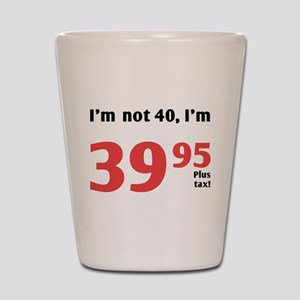 Funny Tax 40th Birthday Shot Glass