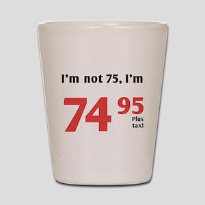 Funny Tax 75th Birthday Shot Glass