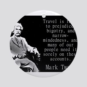 Travel Is Fatal To Prejudice - Twain Round Ornamen