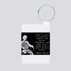 Travel Is Fatal To Prejudice - Twain Keychains