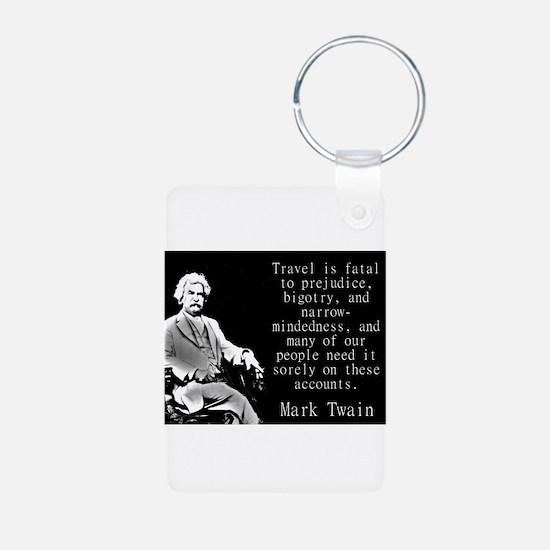 Travel Is Fatal To Prejudice - Twain Keychains