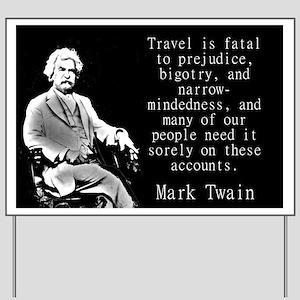 Travel Is Fatal To Prejudice - Twain Yard Sign