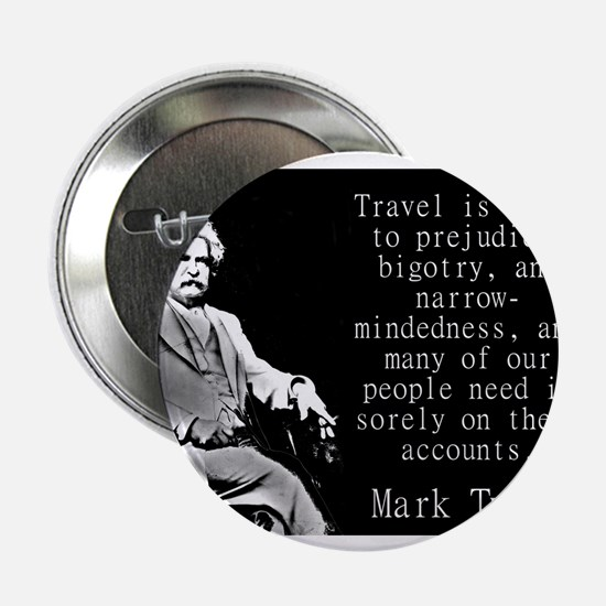 """Travel Is Fatal To Prejudice - Twain 2.25"""" Button"""