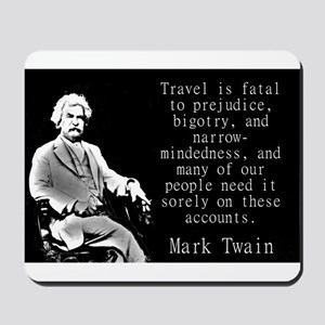 Travel Is Fatal To Prejudice - Twain Mousepad